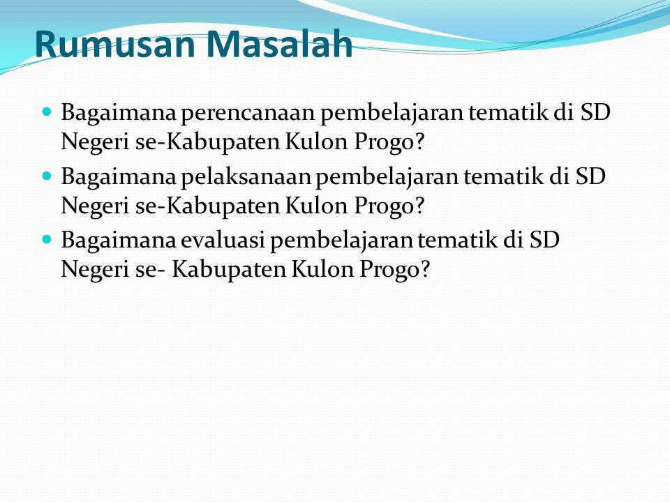 Rumusan Masalah Bagaimana perencanaan pembelajaran tematik di SD Negeri se-Kabupaten Kulon Progo? Bagaimana pelaksanaan pembelajaran tematik di SD Neg
