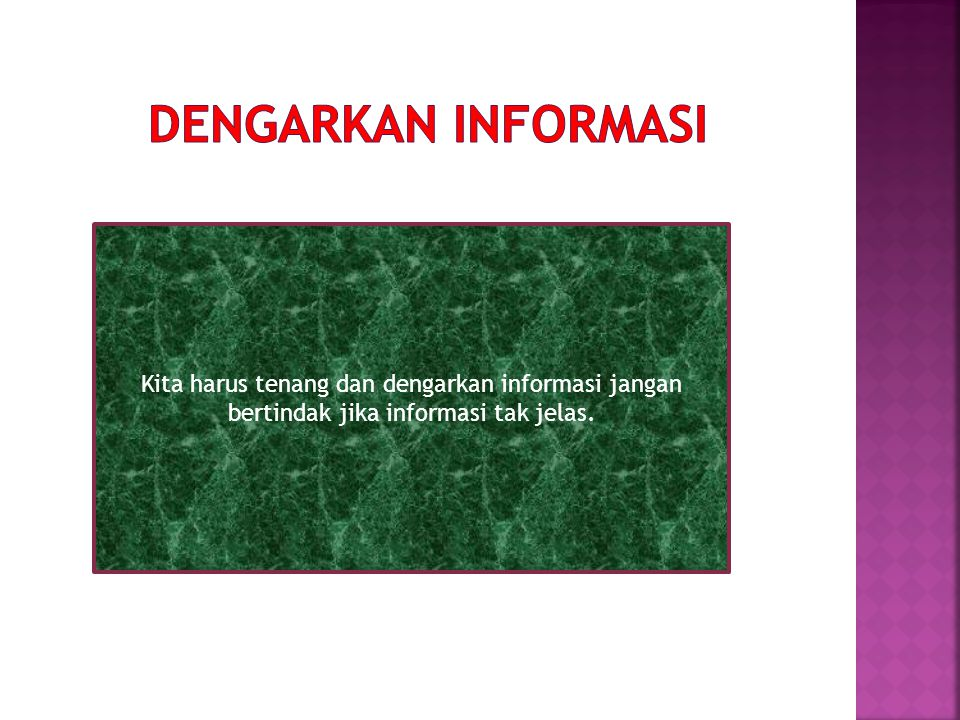 Kita harus tenang dan dengarkan informasi jangan bertindak jika informasi tak jelas.