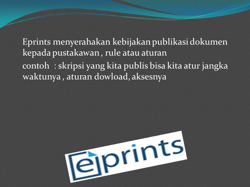 Eprints menyerahakan kebijakan publikasi dokumen kepada pustakawan, rule atau aturan contoh : skripsi yang kita publis bisa kita atur jangka waktunya, aturan dowload, aksesnya