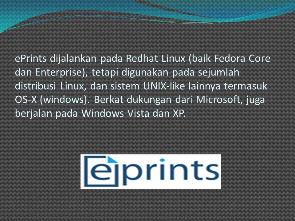 ePrints dijalankan pada Redhat Linux (baik Fedora Core dan Enterprise), tetapi digunakan pada sejumlah distribusi Linux, dan sistem UNIX-like lainnya termasuk OS-X (windows).