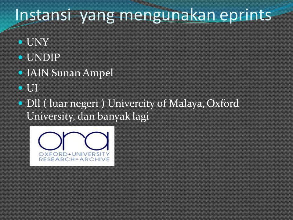 Instansi yang mengunakan eprints UNY UNDIP IAIN Sunan Ampel UI Dll ( luar negeri ) Univercity of Malaya, Oxford University, dan banyak lagi