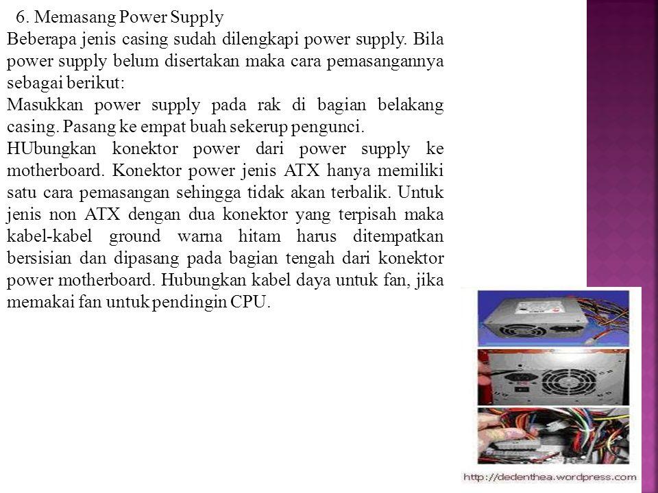6. Memasang Power Supply Beberapa jenis casing sudah dilengkapi power supply. Bila power supply belum disertakan maka cara pemasangannya sebagai berik