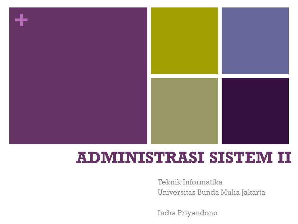 + ADMINISTRASI SISTEM II Teknik Informatika Universitas Bunda Mulia Jakarta Indra Priyandono