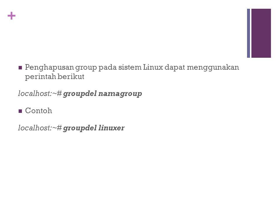 + Penghapusan group pada sistem Linux dapat menggunakan perintah berikut localhost:~# groupdel namagroup Contoh localhost:~# groupdel linuxer