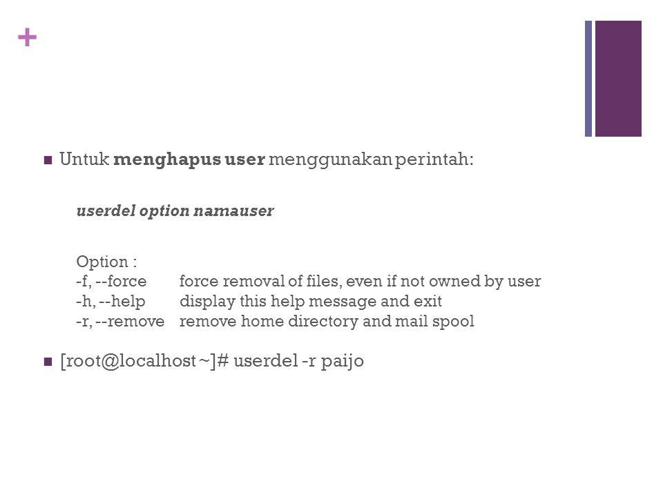 + Untuk mengedit user menggunakan perintah: usermod option namauser Bantuan: [root@localhost ~]# usermod --help Contoh [root@localhost ~]# usermod -aG miko paijo