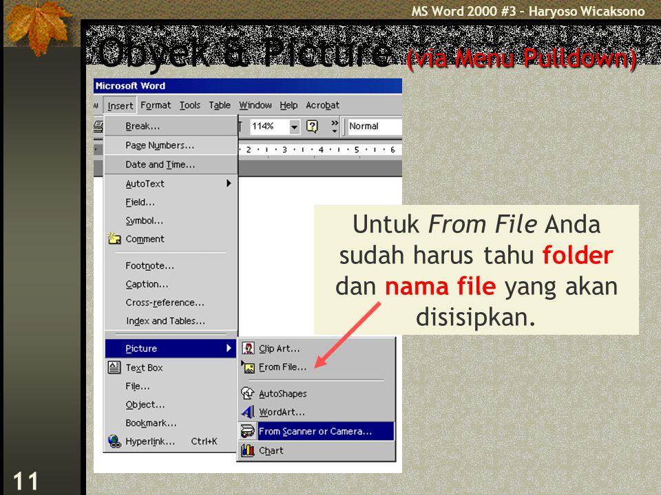 MS Word 2000 #3 – Haryoso Wicaksono 11 (via Menu Pulldown) Obyek & Picture (via Menu Pulldown) Untuk From File Anda sudah harus tahu folder dan nama file yang akan disisipkan.