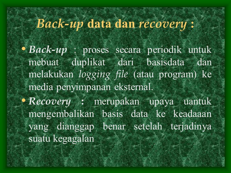 Back-up data dan recovery : Back-up : proses secara periodik untuk mebuat duplikat dari basisdata dan melakukan logging file (atau program) ke media p