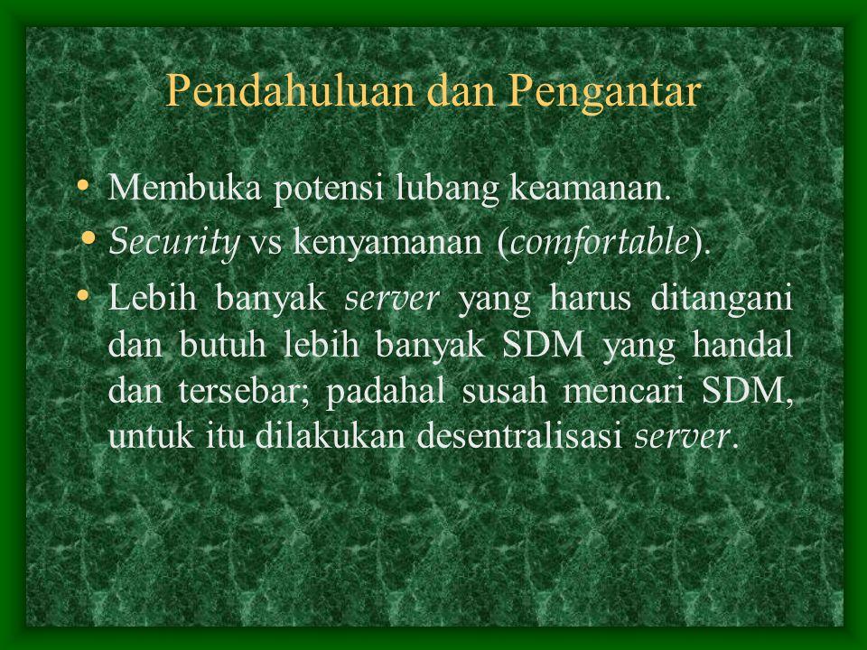 Pendahuluan dan Pengantar Membuka potensi lubang keamanan. Security vs kenyamanan ( comfortable ). Lebih banyak server yang harus ditangani dan butuh