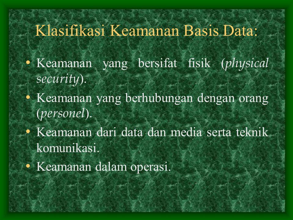 Klasifikasi Keamanan Basis Data: Keamanan yang bersifat fisik ( physical security ). Keamanan yang berhubungan dengan orang ( personel ). Keamanan dar