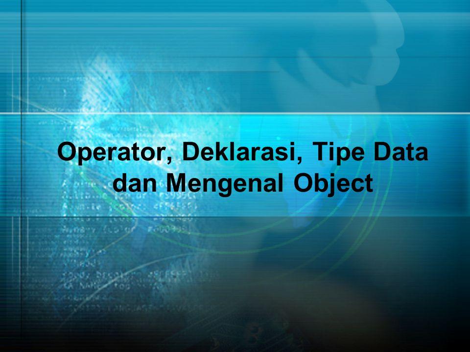 Operator, Deklarasi, Tipe Data dan Mengenal Object