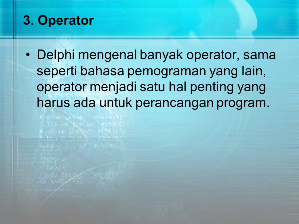3. Operator Delphi mengenal banyak operator, sama seperti bahasa pemograman yang lain, operator menjadi satu hal penting yang harus ada untuk perancan
