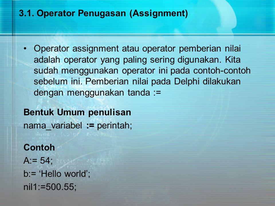 3.1. Operator Penugasan (Assignment) Operator assignment atau operator pemberian nilai adalah operator yang paling sering digunakan. Kita sudah menggu