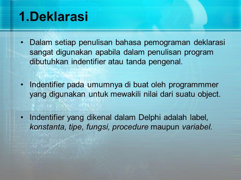 1.Deklarasi Dalam setiap penulisan bahasa pemograman deklarasi sangat digunakan apabila dalam penulisan program dibutuhkan indentifier atau tanda peng