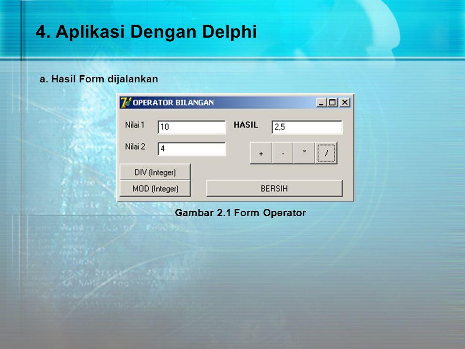 4. Aplikasi Dengan Delphi a. Hasil Form dijalankan Gambar 2.1 Form Operator