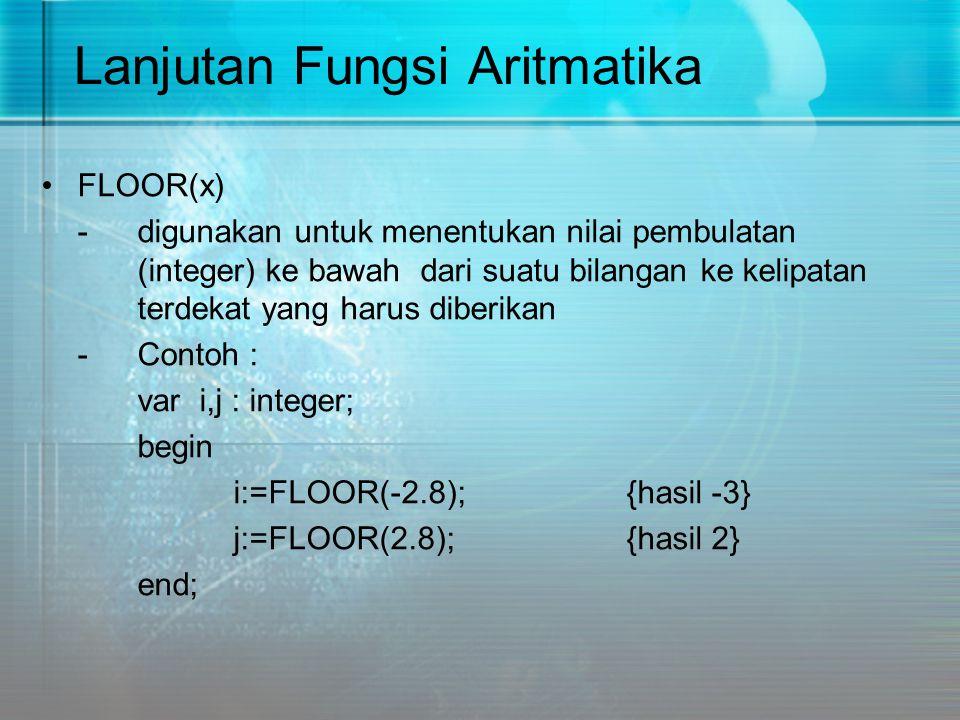 Lanjutan Fungsi Aritmatika FLOOR(x) -digunakan untuk menentukan nilai pembulatan (integer) ke bawah dari suatu bilangan ke kelipatan terdekat yang har