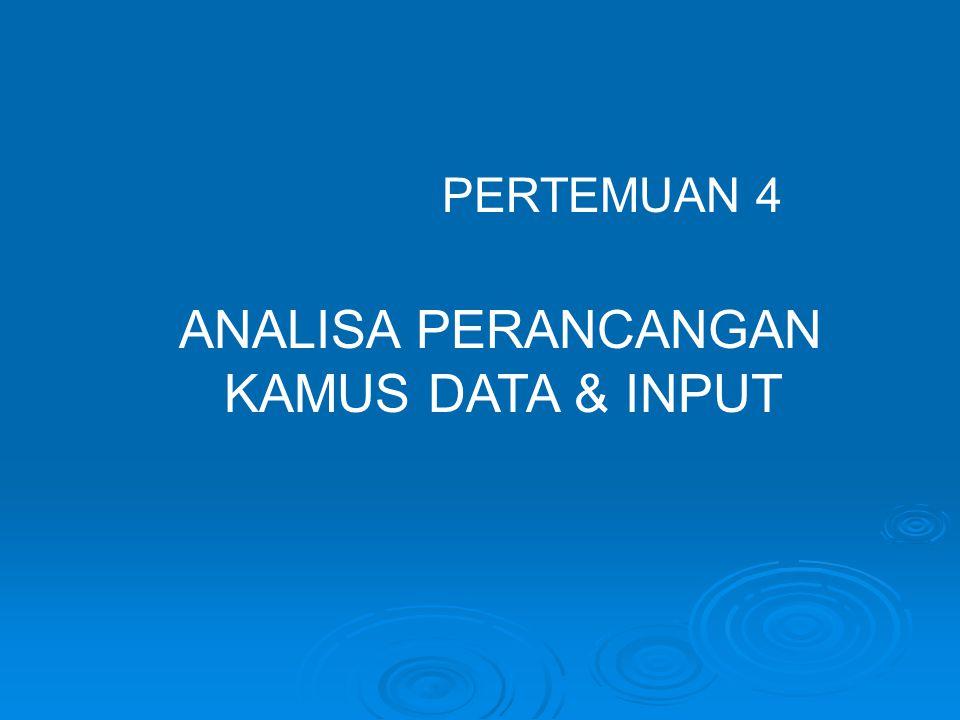 ANALISA PERANCANGAN KAMUS DATA & INPUT PERTEMUAN 4