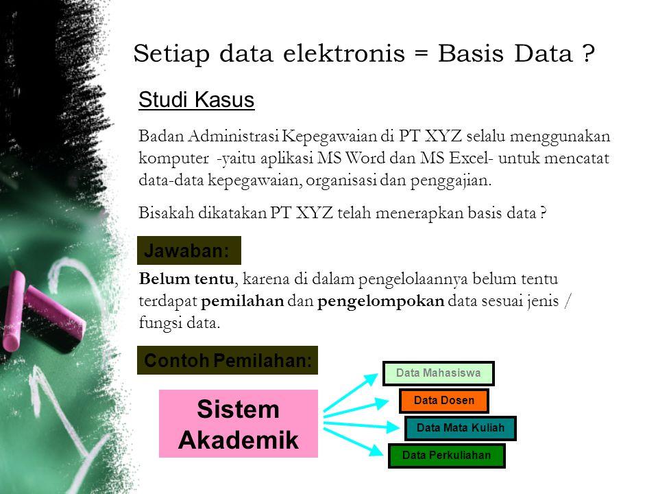 Setiap data elektronis = Basis Data ? Studi Kasus Badan Administrasi Kepegawaian di PT XYZ selalu menggunakan komputer -yaitu aplikasi MS Word dan MS
