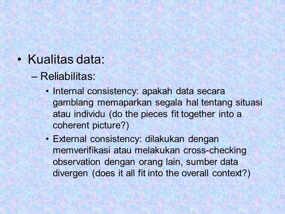 Kualitas data: –Reliabilitas: Internal consistency: apakah data secara gamblang memaparkan segala hal tentang situasi atau individu (do the pieces fit