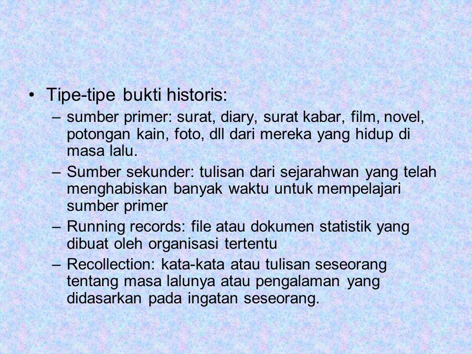 Tipe-tipe bukti historis: –sumber primer: surat, diary, surat kabar, film, novel, potongan kain, foto, dll dari mereka yang hidup di masa lalu.