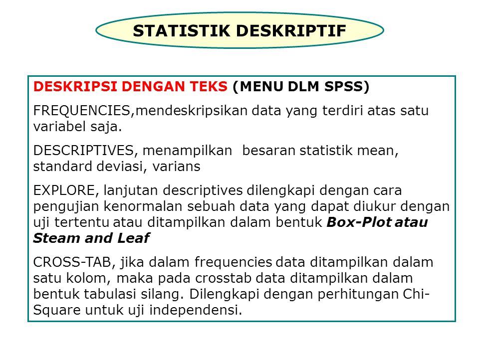 STATISTIK DESKRIPTIF DESKRIPSI DENGAN TEKS (MENU DLM SPSS) FREQUENCIES,mendeskripsikan data yang terdiri atas satu variabel saja. DESCRIPTIVES, menamp