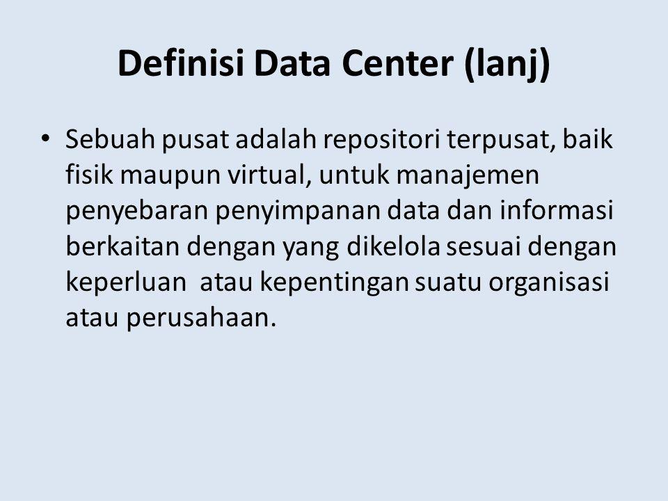Definisi Data Center (lanj) Sebuah pusat adalah repositori terpusat, baik fisik maupun virtual, untuk manajemen penyebaran penyimpanan data dan inform