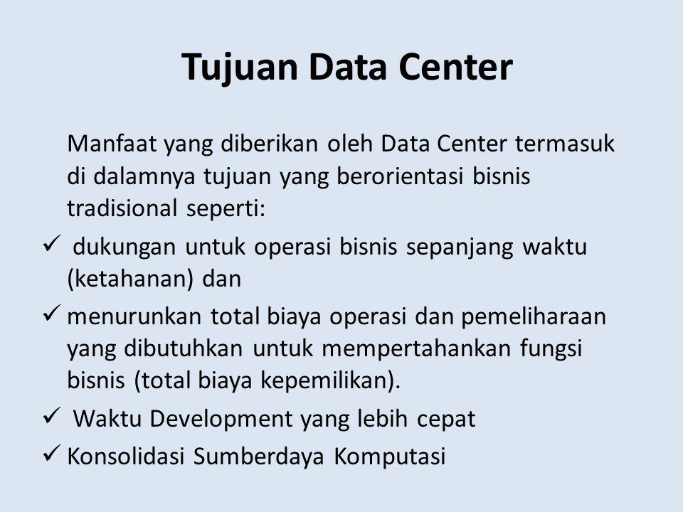 Tujuan Data Center Manfaat yang diberikan oleh Data Center termasuk di dalamnya tujuan yang berorientasi bisnis tradisional seperti: dukungan untuk op