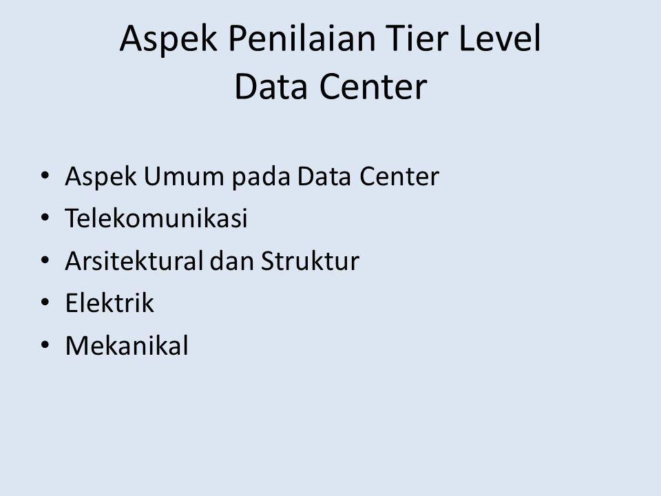 Aspek Penilaian Tier Level Data Center Aspek Umum pada Data Center Telekomunikasi Arsitektural dan Struktur Elektrik Mekanikal