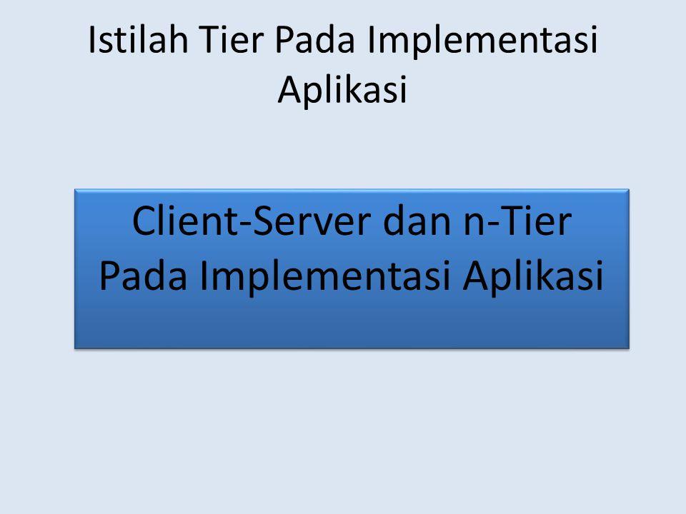 Istilah Tier Pada Implementasi Aplikasi Client-Server dan n-Tier Pada Implementasi Aplikasi Client-Server dan n-Tier Pada Implementasi Aplikasi