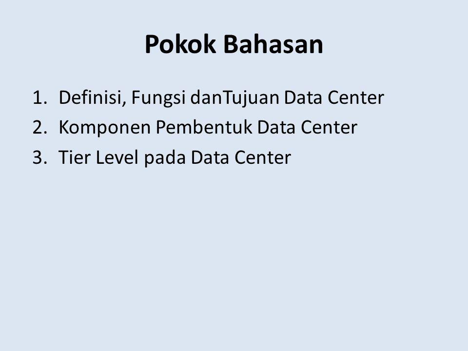 Pokok Bahasan 1.Definisi, Fungsi danTujuan Data Center 2.Komponen Pembentuk Data Center 3.Tier Level pada Data Center