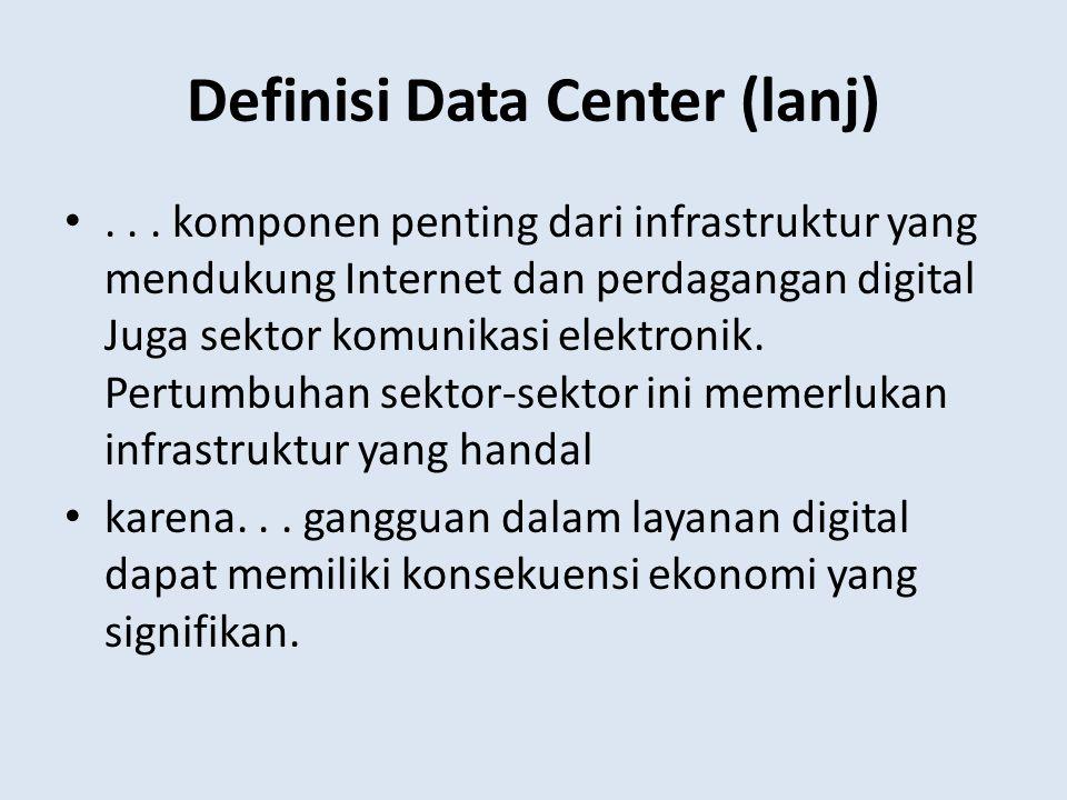 Definisi Data Center (lanj)... komponen penting dari infrastruktur yang mendukung Internet dan perdagangan digital Juga sektor komunikasi elektronik.