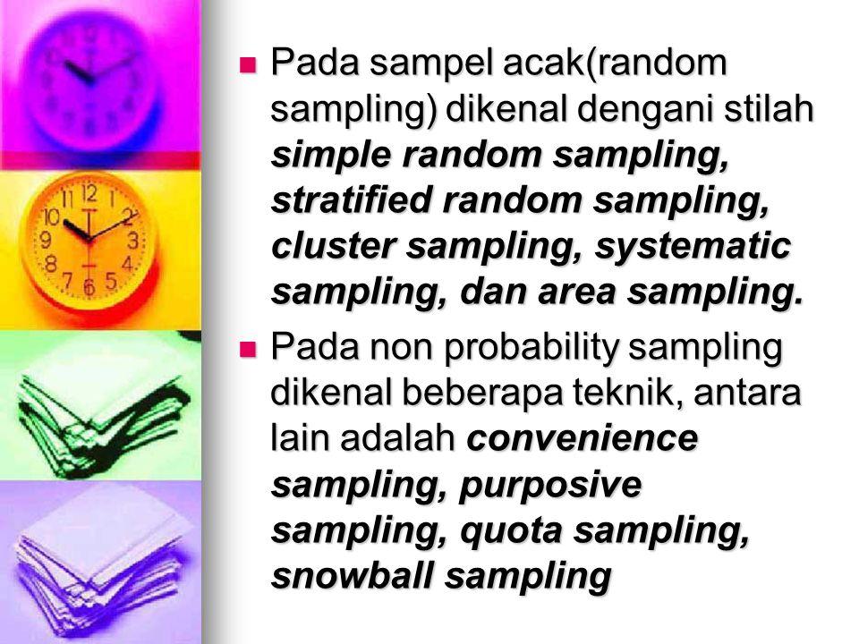 Pada sampel acak(random sampling) dikenal dengani stilah simple random sampling, stratified random sampling, cluster sampling, systematic sampling, da