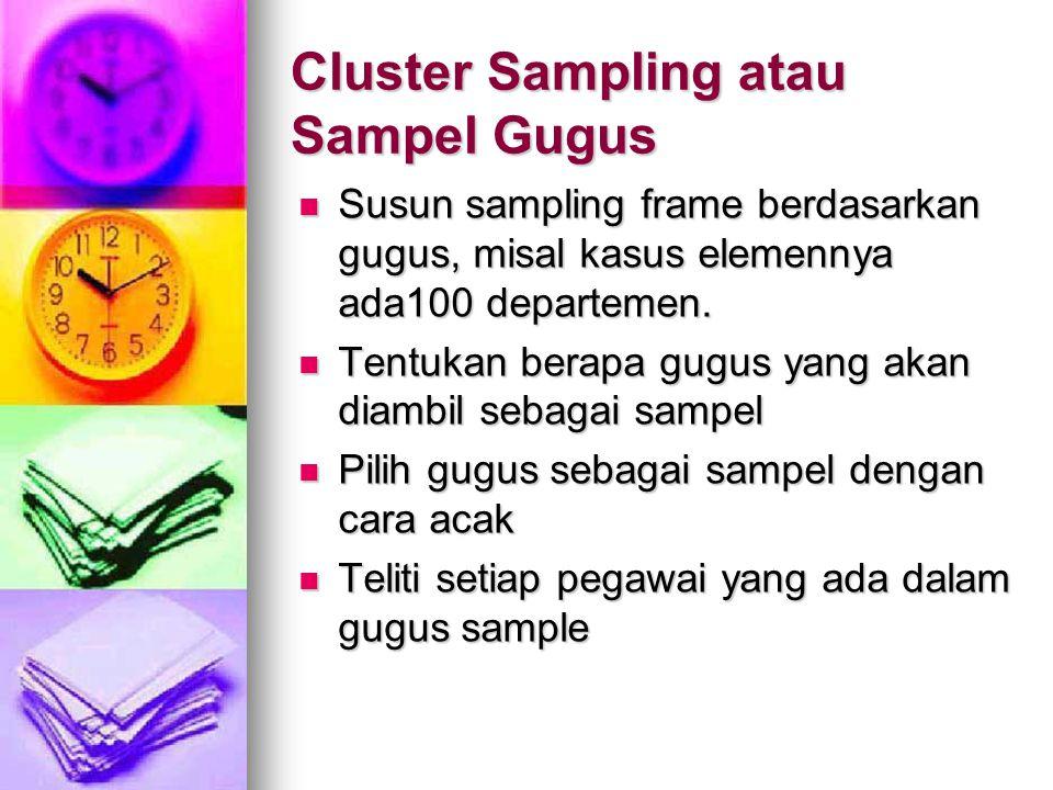 Cluster Sampling atau Sampel Gugus Susun sampling frame berdasarkan gugus, misal kasus elemennya ada100 departemen. Susun sampling frame berdasarkan g