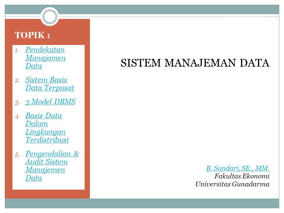 Pendekatan Manajemen Data Terdapat dua pendekatan umum dalam manajemen data : 1.