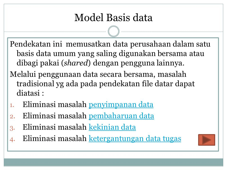 Pendekatan ini memusatkan data perusahaan dalam satu basis data umum yang saling digunakan bersama atau dibagi pakai (shared) dengan pengguna lainnya.