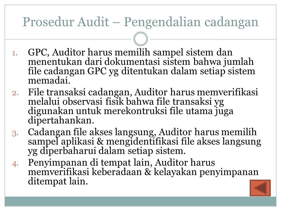 Prosedur Audit – Pengendalian cadangan 1. GPC, Auditor harus memilih sampel sistem dan menentukan dari dokumentasi sistem bahwa jumlah file cadangan G
