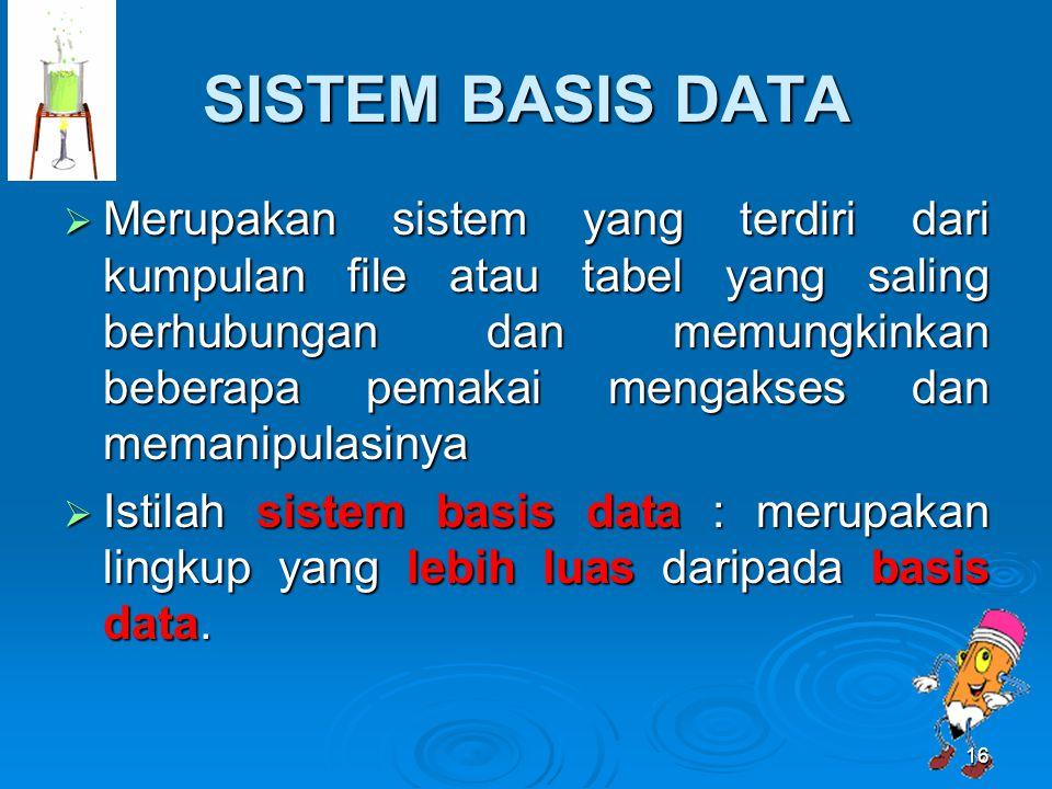 SISTEM BASIS DATA  Merupakan sistem yang terdiri dari kumpulan file atau tabel yang saling berhubungan dan memungkinkan beberapa pemakai mengakses da