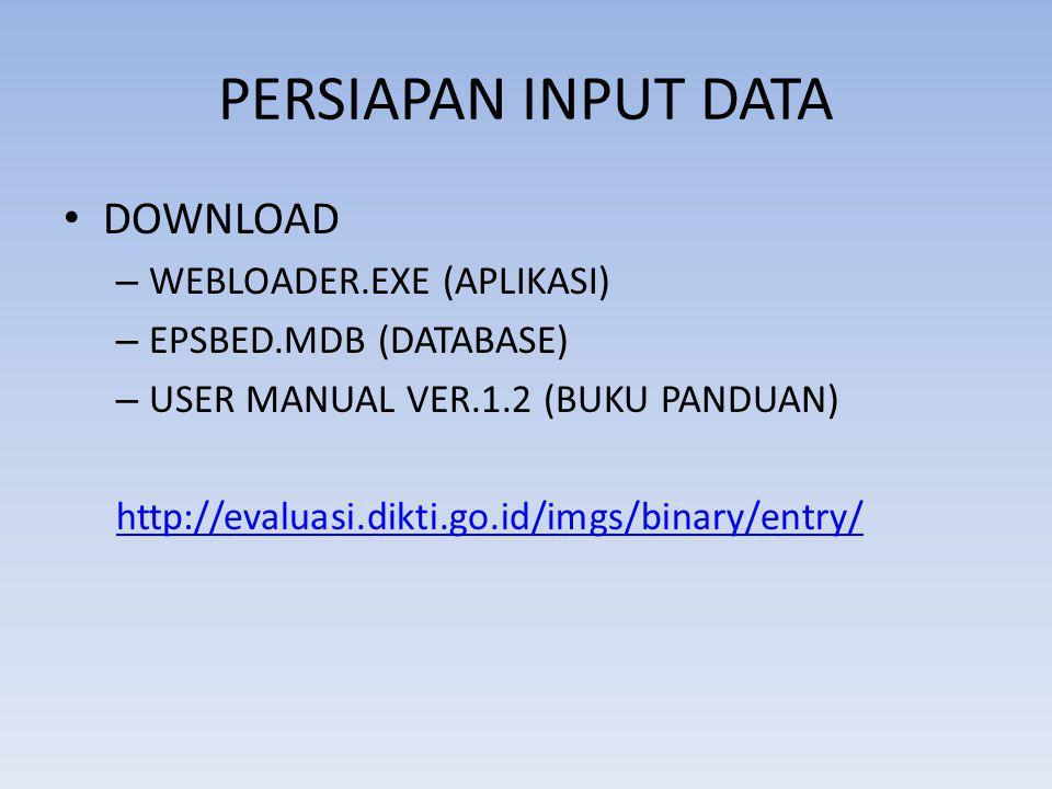 PERSIAPAN INPUT DATA DOWNLOAD – WEBLOADER.EXE (APLIKASI) – EPSBED.MDB (DATABASE) – USER MANUAL VER.1.2 (BUKU PANDUAN) http://evaluasi.dikti.go.id/imgs