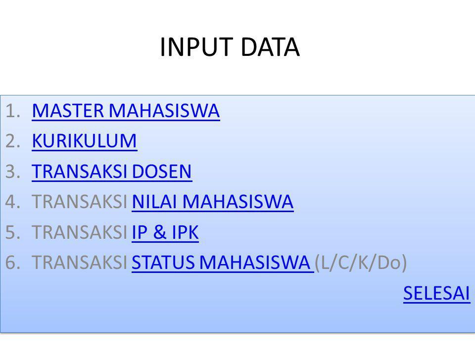 INPUT DATA 1.MASTER MAHASISWAMASTER MAHASISWA 2.KURIKULUMKURIKULUM 3.TRANSAKSI DOSENTRANSAKSI DOSEN 4.TRANSAKSI NILAI MAHASISWANILAI MAHASISWA 5.TRANS