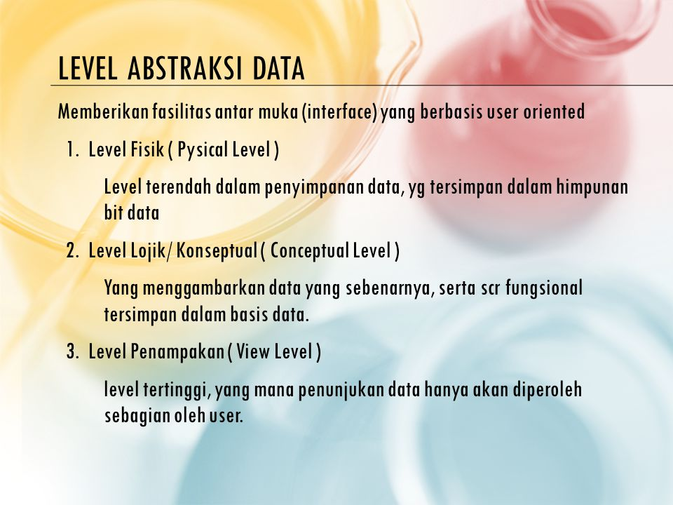 LEVEL ABSTRAKSI DATA Memberikan fasilitas antar muka (interface) yang berbasis user oriented 1.