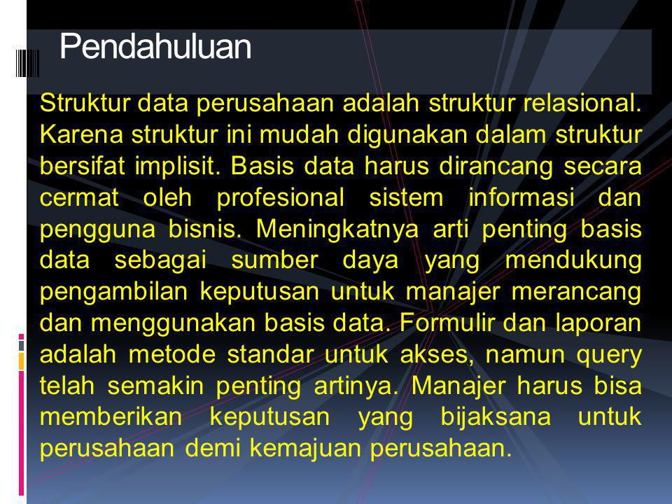 Struktur data perusahaan adalah struktur relasional. Karena struktur ini mudah digunakan dalam struktur bersifat implisit. Basis data harus dirancang