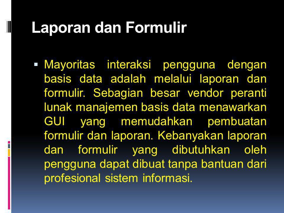 Laporan dan Formulir  Mayoritas interaksi pengguna dengan basis data adalah melalui laporan dan formulir. Sebagian besar vendor peranti lunak manajem