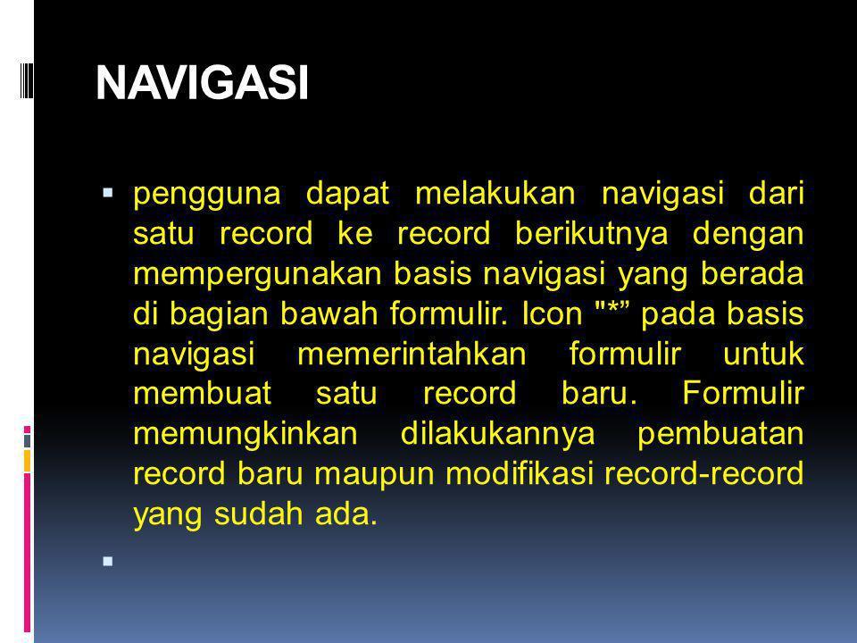 NAVIGASI  pengguna dapat melakukan navigasi dari satu record ke record berikutnya dengan mempergunakan basis navigasi yang berada di bagian bawah formulir.