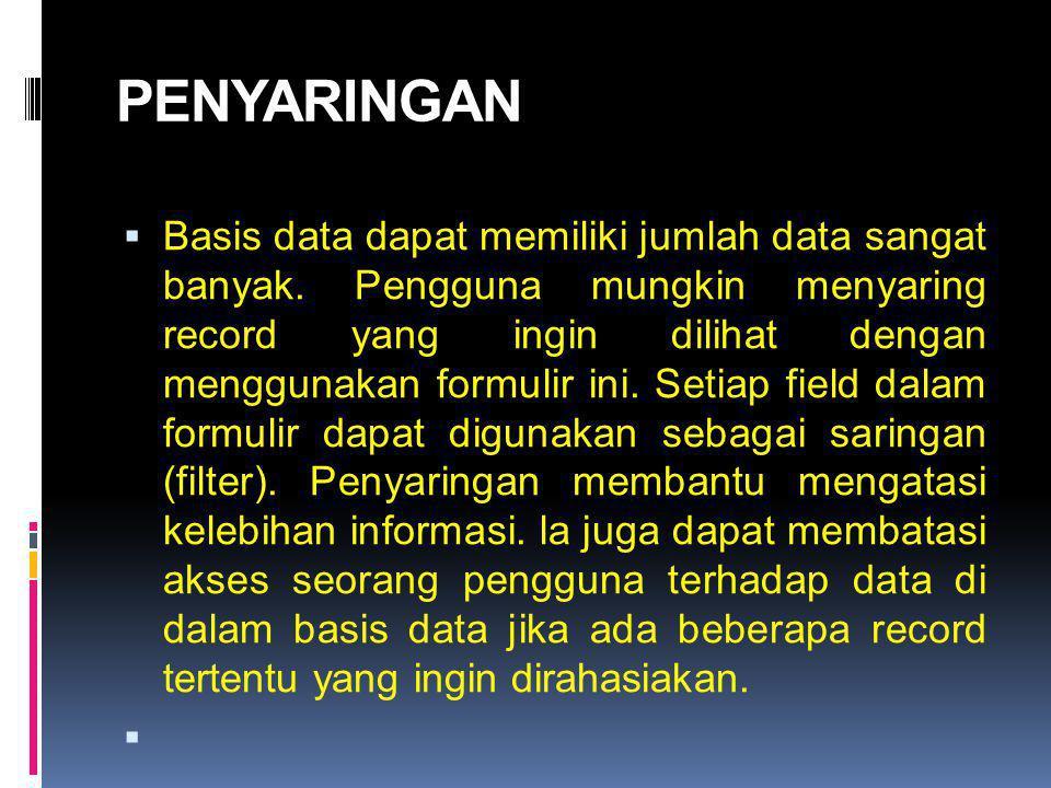 PENYARINGAN  Basis data dapat memiliki jumlah data sangat banyak. Pengguna mungkin menyaring record yang ingin dilihat dengan menggunakan formulir in