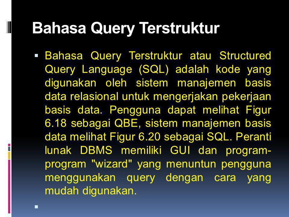 Bahasa Query Terstruktur  Bahasa Query Terstruktur atau Structured Query Language (SQL) adalah kode yang digunakan oleh sistem manajemen basis data relasional untuk mengerjakan pekerjaan basis data.