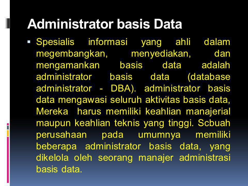 Administrator basis Data  Spesialis informasi yang ahli dalam megembangkan, menyediakan, dan mengamankan basis data adalah administrator basis data (