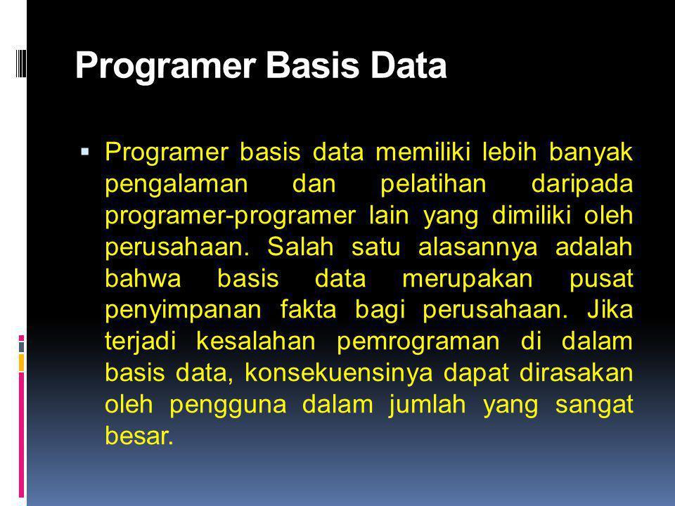 Programer Basis Data  Programer basis data memiliki lebih banyak pengalaman dan pelatihan daripada programer-programer lain yang dimiliki oleh perusa