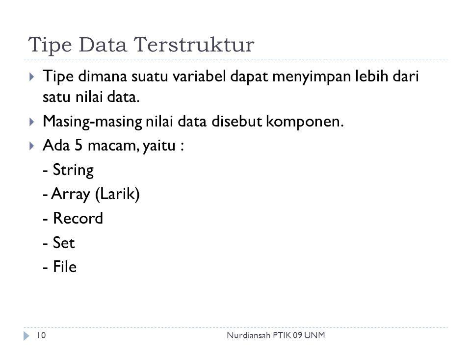 Tipe Data Terstruktur  Tipe dimana suatu variabel dapat menyimpan lebih dari satu nilai data.  Masing-masing nilai data disebut komponen.  Ada 5 ma
