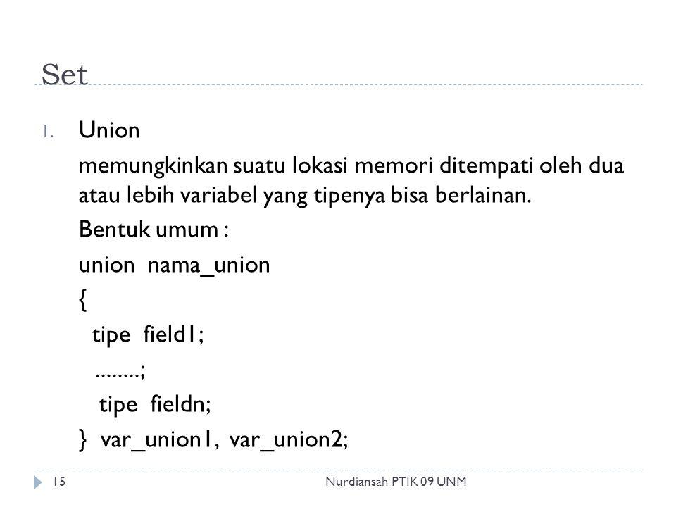 Set 1. Union memungkinkan suatu lokasi memori ditempati oleh dua atau lebih variabel yang tipenya bisa berlainan. Bentuk umum : union nama_union { tip