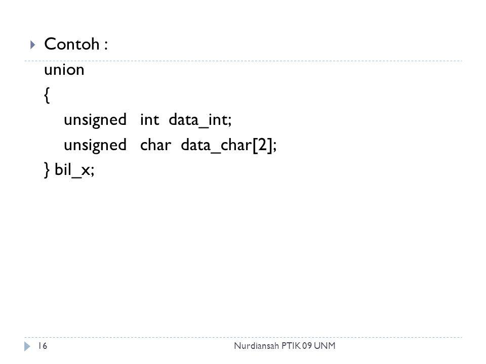  Contoh : union { unsigned int data_int; unsigned char data_char[2]; } bil_x; 16Nurdiansah PTIK 09 UNM