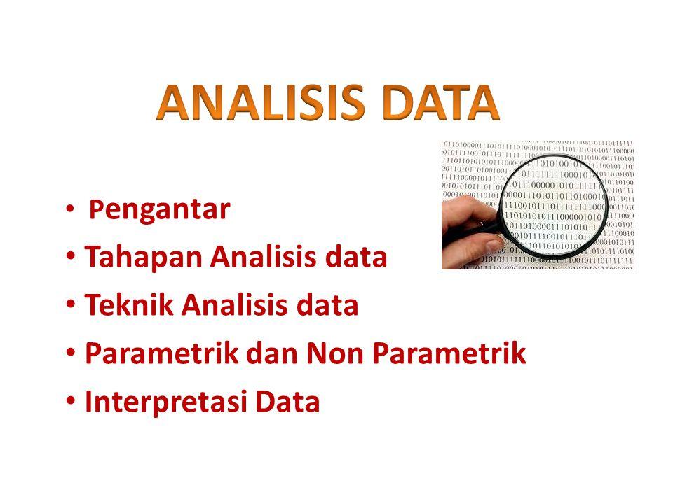ALUR ANALISIS DATA mulai Tipe data Nominal/ordinal Non Parametrik Distribusi data Tidak normal Jumlah data > 30 (Santoso, 2001:7) Bisa pakai uji t Jika distribusi populasi pasti normal parametrik Normal Interval/rasio <30
